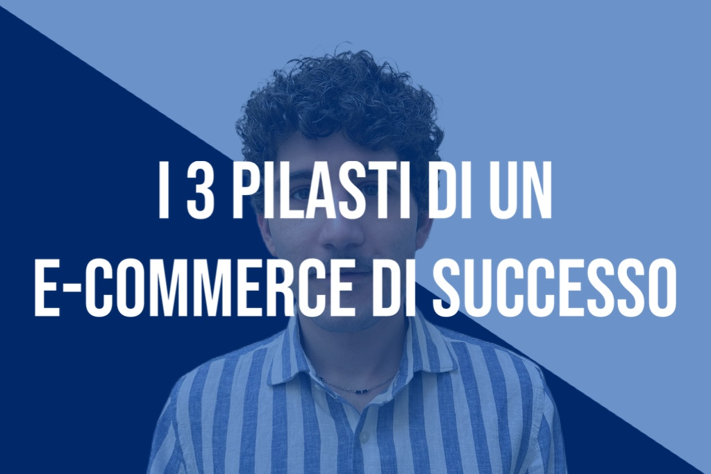 I 3 pilastri di un e-commerce di successo